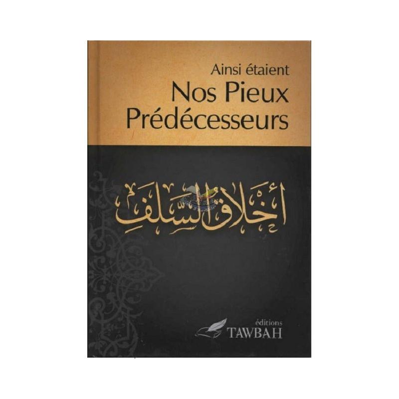 Ainsi Étaient Nos Pieux Prédécesseurs - Editions Tawbah