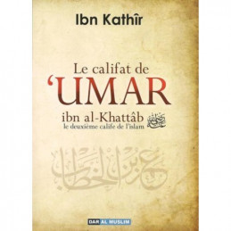 Le Califat de 'Umar Ibn Al Khattâb, le deuxième Calife de l'Islam - Ibn Kathir