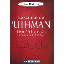 Le Califat de 'Uthman Ibn 'Affân, le 3ème Calife de l'Islam